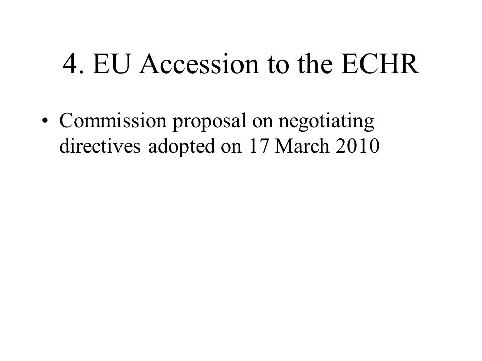 4. EU Accession to the ECHR Commission proposal on negotiating directives adopted on 17 March 2010