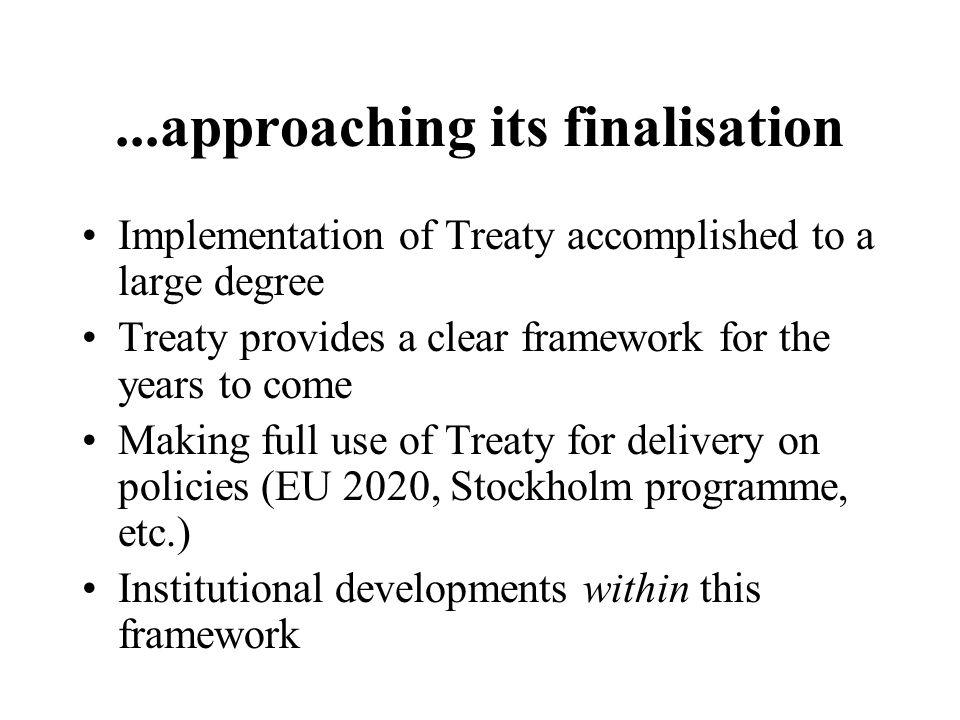 ...approaching its finalisation Implementation of Treaty accomplished to a large degree Treaty provides a clear framework for the years to come Making