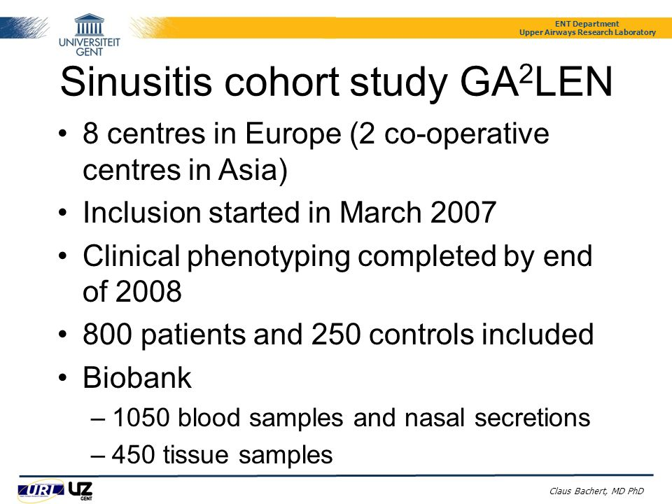 ENT Department Upper Airways Research Laboratory Claus Bachert, MD PhD Sinusitis cohort study GA 2 LEN 8 centres in Europe (2 co-operative centres in