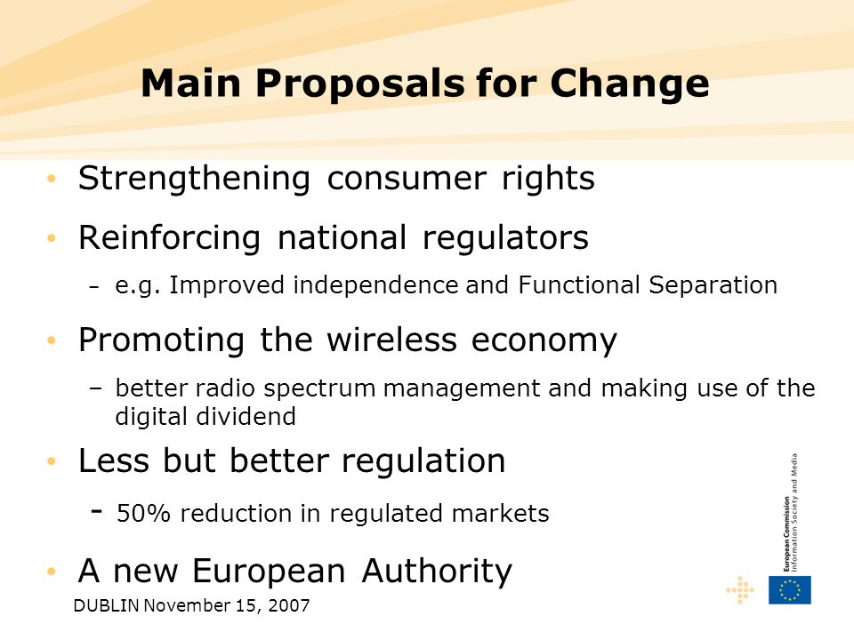 DUBLIN November 15, 2007 Main Proposals for Change Strengthening consumer rights Reinforcing national regulators – e.g.