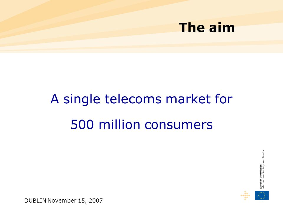 The aim A single telecoms market for 500 million consumers