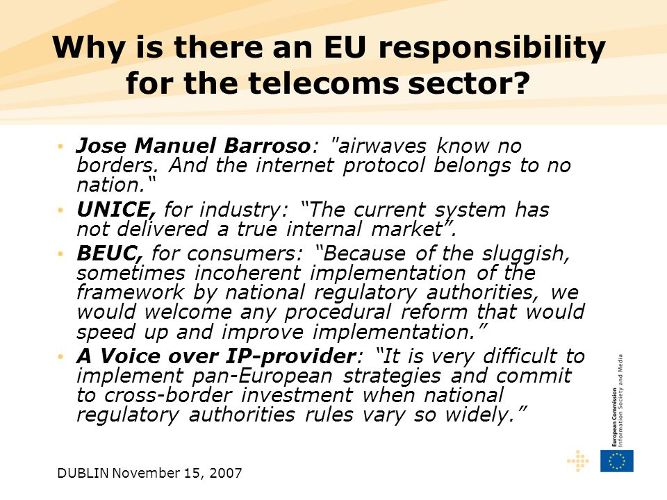 DUBLIN November 15, 2007 Why is there an EU responsibility for the telecoms sector.