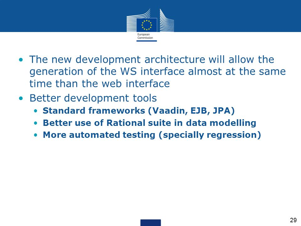 The new development architecture will allow the generation of the WS interface almost at the same time than the web interface Better development tools