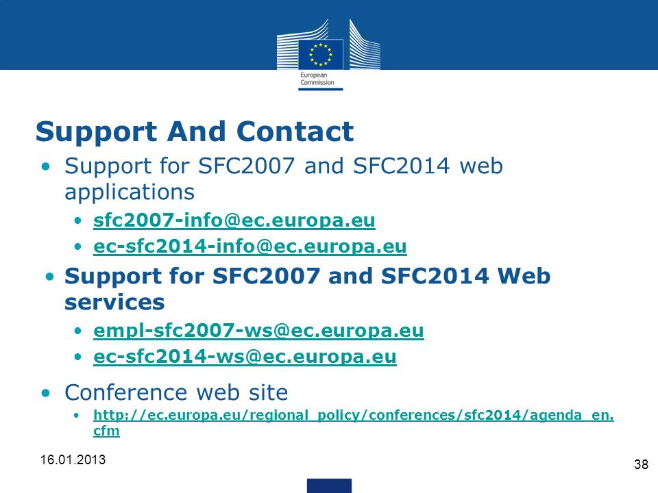 Support And Contact Support for SFC2007 and SFC2014 web applications sfc2007-info@ec.europa.eu ec-sfc2014-info@ec.europa.eu Support for SFC2007 and SF