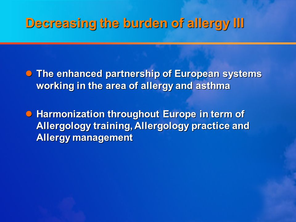 Decreasing the burden of allergy III lThe enhanced partnership of European systems working in the area of allergy and asthma lHarmonization throughout
