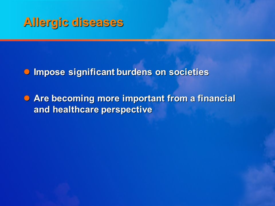 Allergic diseases lImpose significant burdens on societies lAre becoming more important from a financial and healthcare perspective