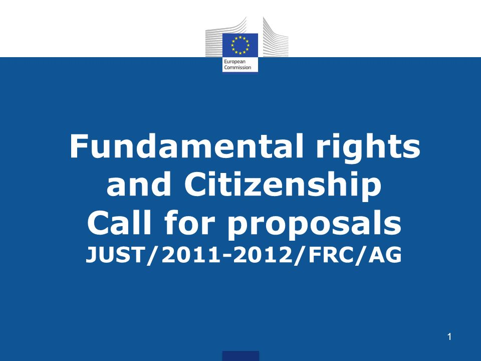 Fundamental rights and Citizenship Call for proposals JUST/2011-2012/FRC/AG 1