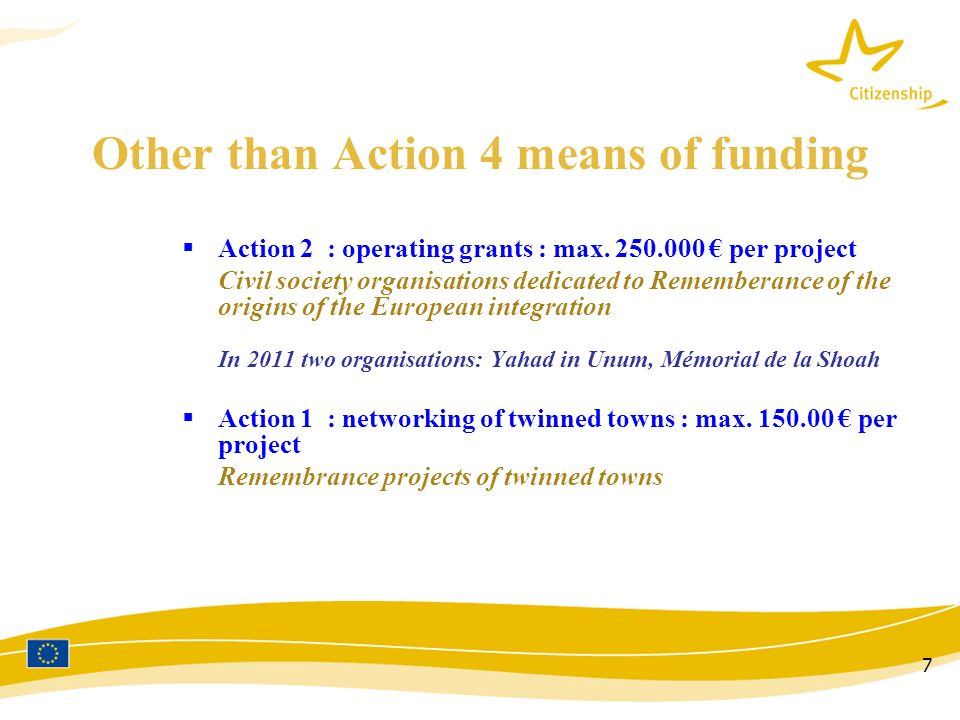 7 Other than Action 4 means of funding Action 2 : operating grants : max.
