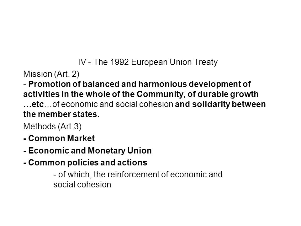 IV - The 1992 European Union Treaty Mission (Art. 2) - Promotion of balanced and harmonious development of activities in the whole of the Community, o