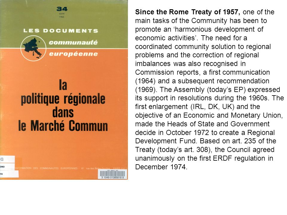 Since the Rome Treaty of 1957, one of the main tasks of the Community has been to promote an harmonious development of economic activities. The need f