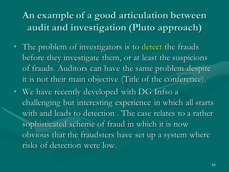 An example of a good articulation between audit and investigation (Pluto approach) The problem of investigators is to detect the frauds before they investigate them, or at least the suspicions of frauds.
