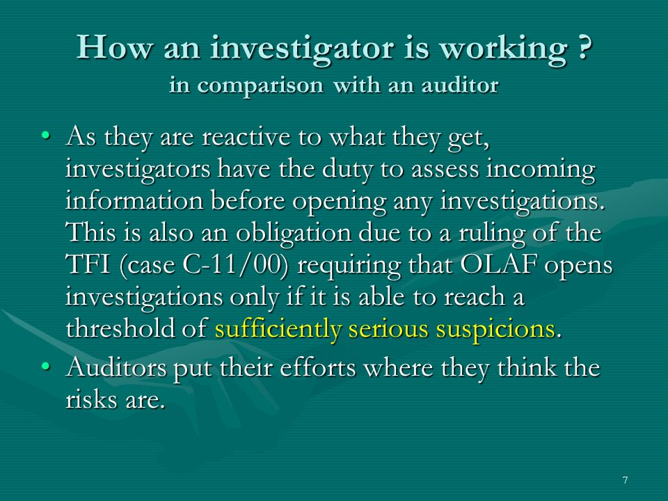 How an investigator is working ? in comparison with an auditor As they are reactive to what they get, investigators have the duty to assess incoming i