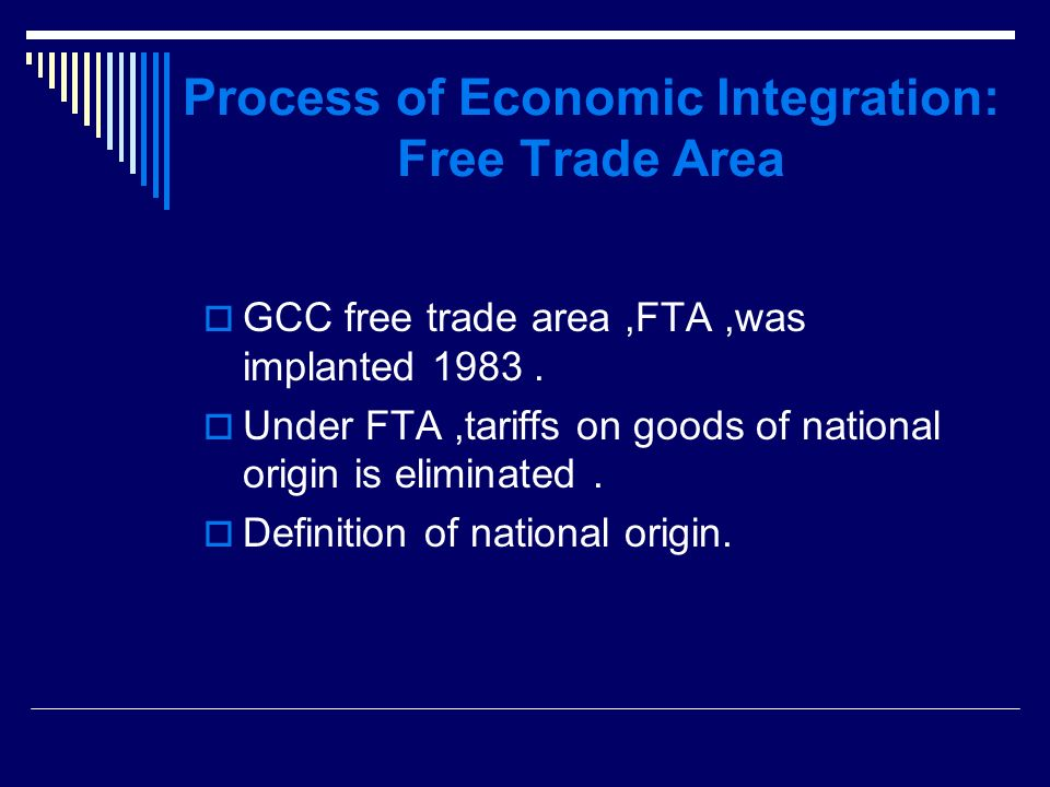Process of Economic Integration: Free Trade Area GCC free trade area,FTA,was implanted 1983.