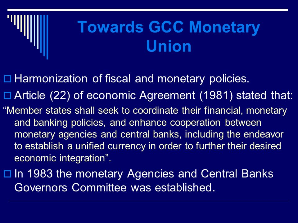 Towards GCC Monetary Union Harmonization of fiscal and monetary policies.