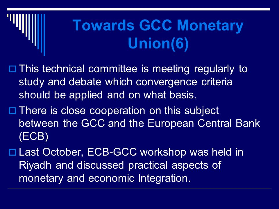 Towards GCC Monetary Union(6) This technical committee is meeting regularly to study and debate which convergence criteria should be applied and on what basis.