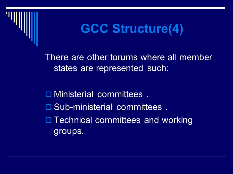 GCC Structure(4) There are other forums where all member states are represented such: Ministerial committees.