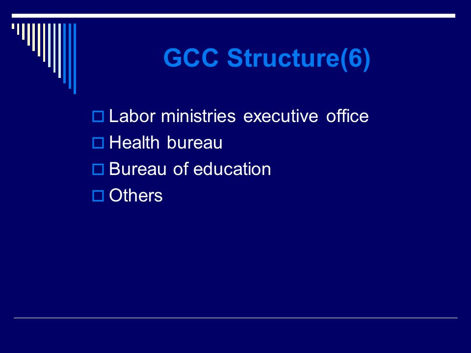 GCC Structure(6) Labor ministries executive office Health bureau Bureau of education Others
