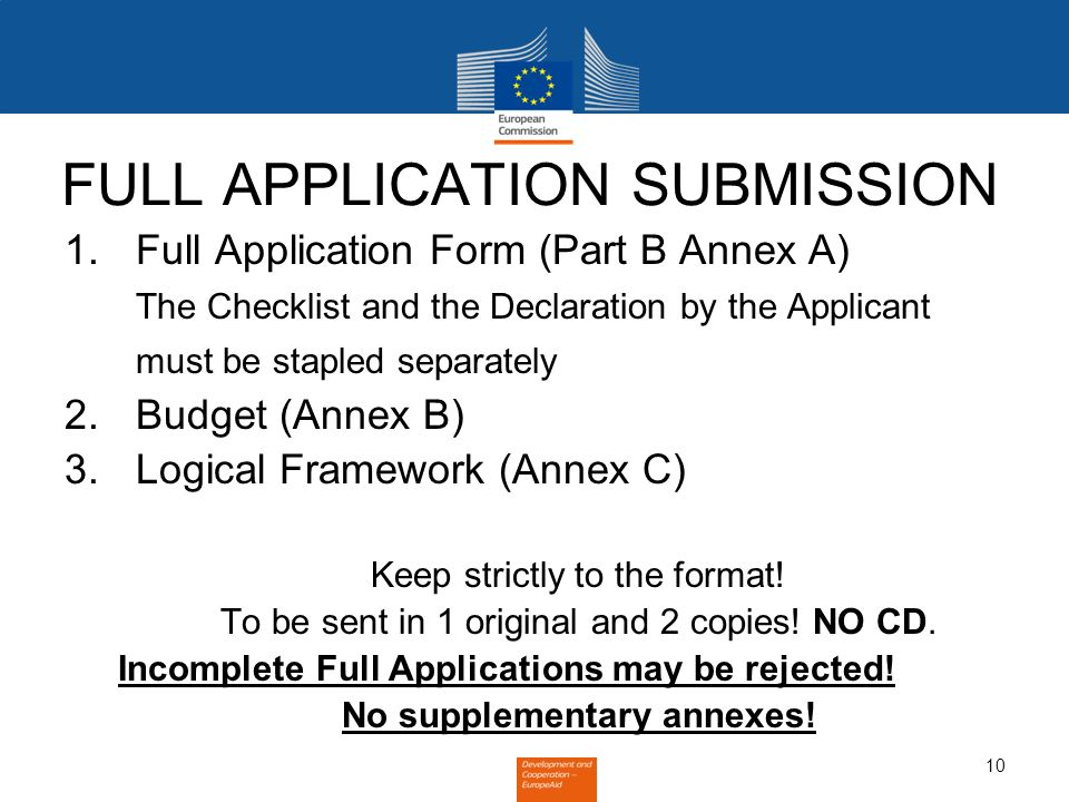 10 FULL APPLICATION SUBMISSION 1.Full Application Form (Part B Annex A) The Checklist and the Declaration by the Applicant must be stapled separately 2.