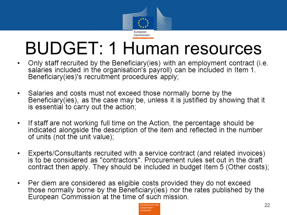 22 BUDGET: 1 Human resources Only staff recruited by the Beneficiary(ies) with an employment contract (i.e. salaries included in the organisation's pa