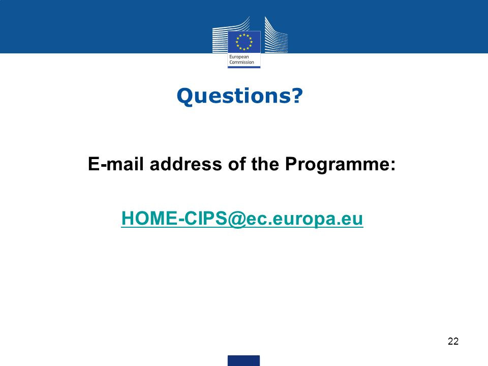 22 Questions E-mail address of the Programme: HOME-CIPS@ec.europa.eu