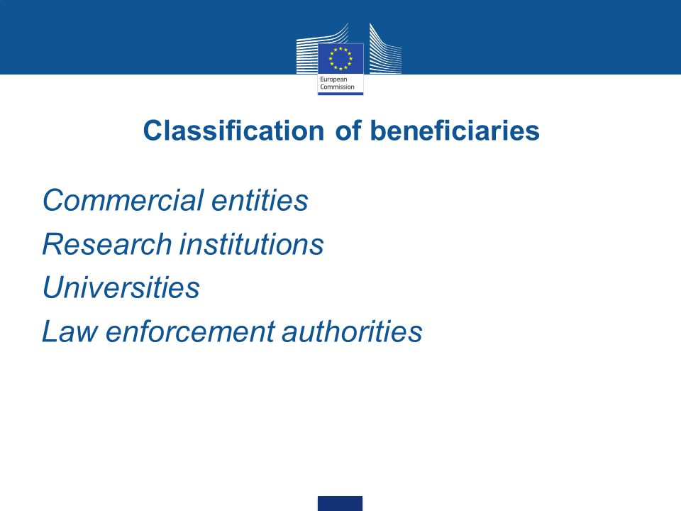 Classification of beneficiaries Commercial entities Research institutions Universities Law enforcement authorities