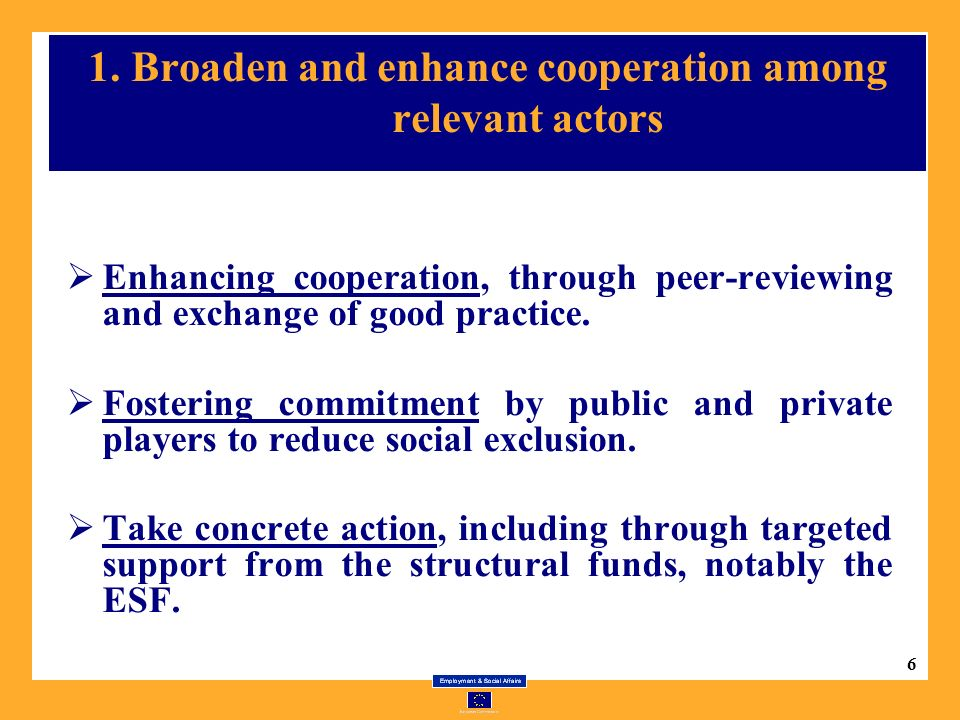 6 1. Broaden and enhance cooperation among relevant actors Enhancing cooperation, through peer-reviewing and exchange of good practice. Fostering comm
