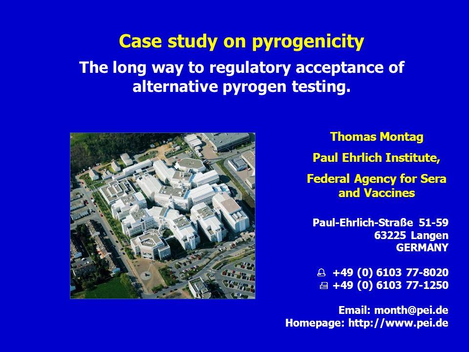 Case study on pyrogenicity The long way to regulatory acceptance of alternative pyrogen testing. Paul-Ehrlich-Straße 51-59 63225 Langen GERMANY +49 (0