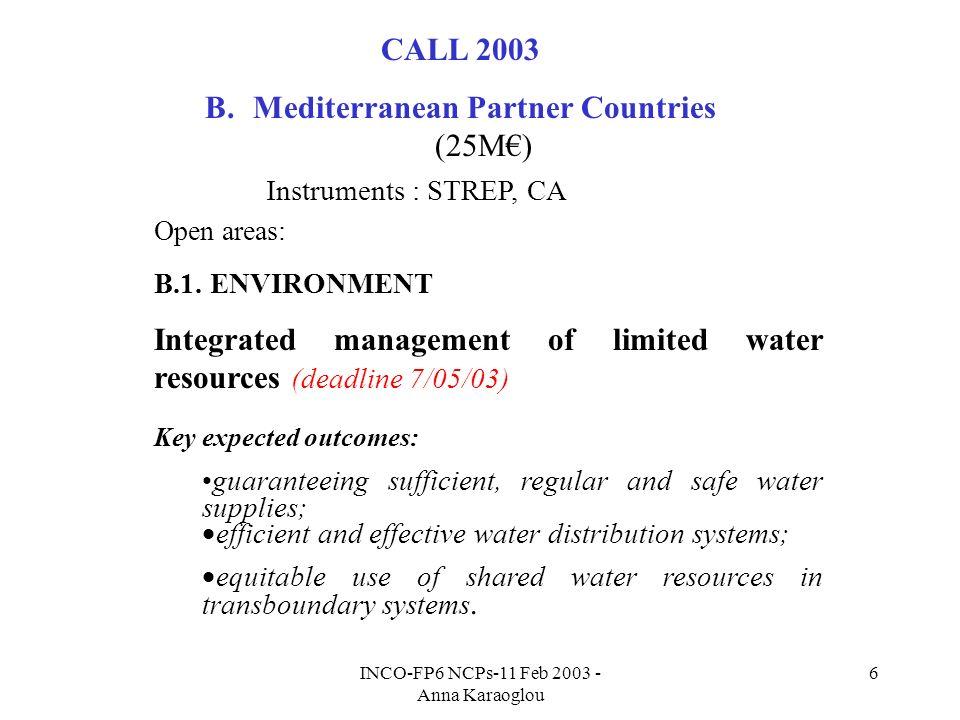 INCO-FP6 NCPs-11 Feb 2003 - Anna Karaoglou 6 CALL 2003 B.Mediterranean Partner Countries (25M) Instruments : STREP, CA Open areas: B.1.