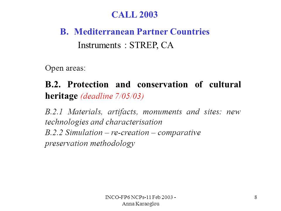 INCO-FP6 NCPs-11 Feb 2003 - Anna Karaoglou 8 CALL 2003 B.Mediterranean Partner Countries Instruments : STREP, CA Open areas: B.2.
