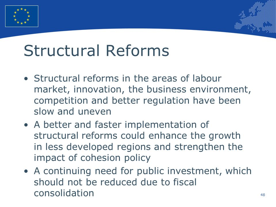 48 European Union Regional Policy – Employment, Social Affairs and Inclusion Structural Reforms Structural reforms in the areas of labour market, inno