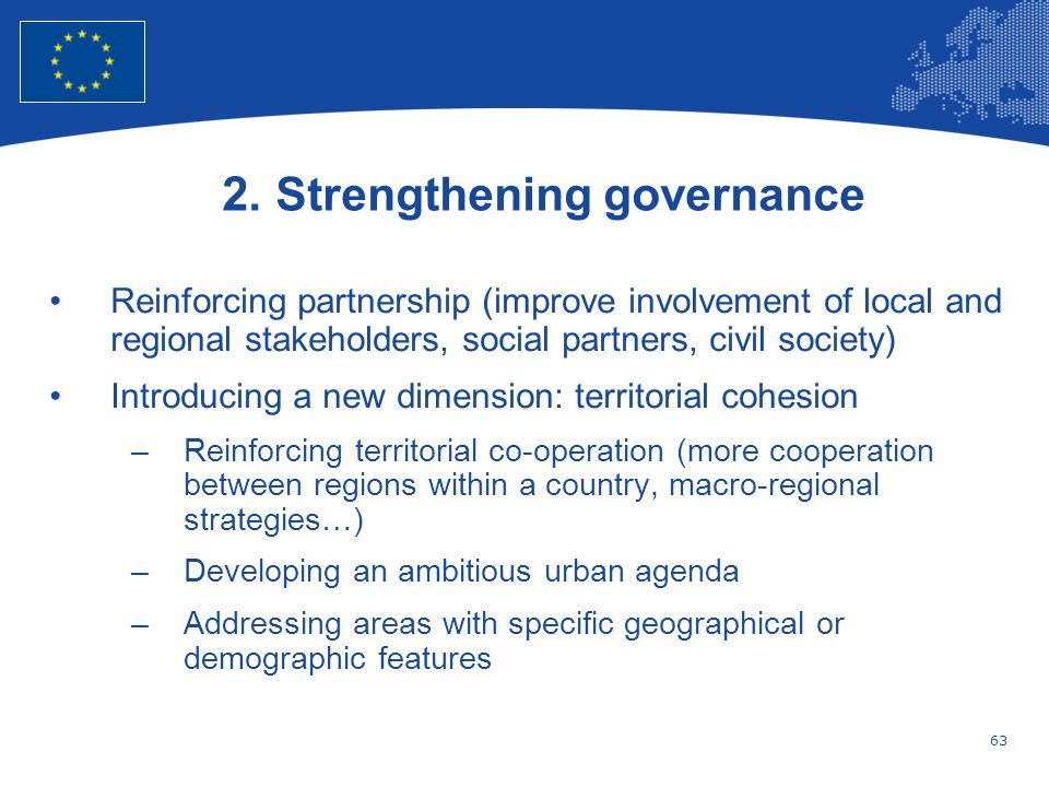 63 European Union Regional Policy – Employment, Social Affairs and Inclusion 2. Strengthening governance Reinforcing partnership (improve involvement