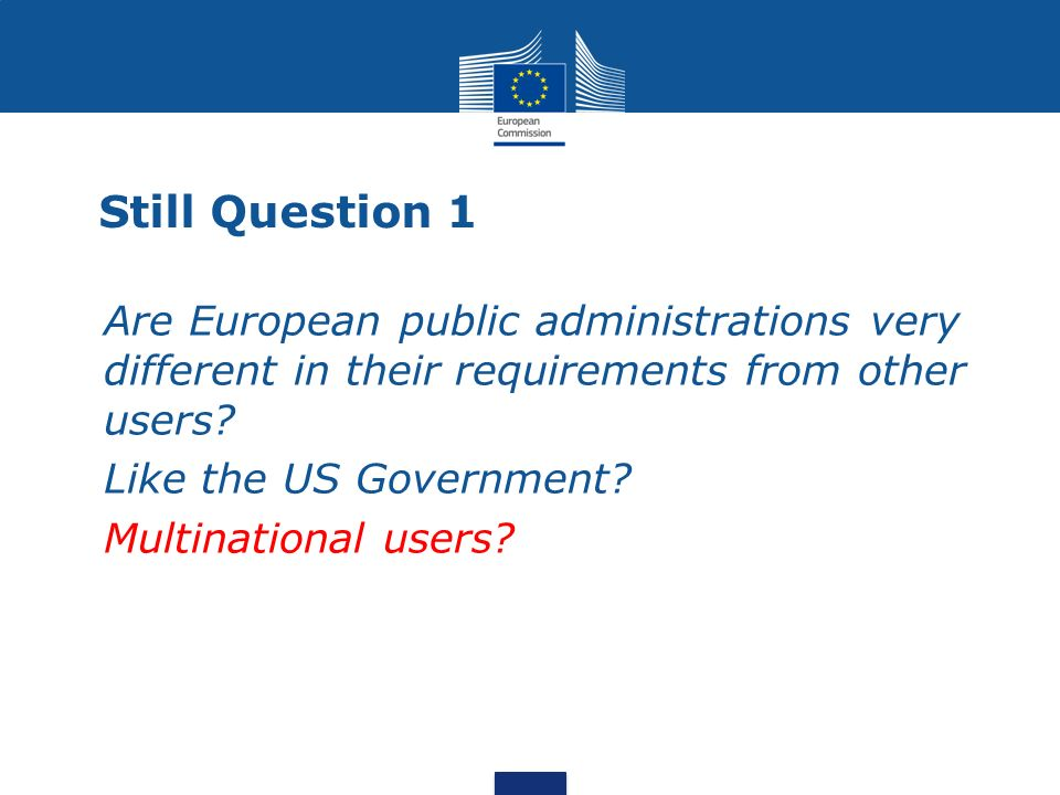 Still Question 1 Are European public administrations very different in their requirements from other users.