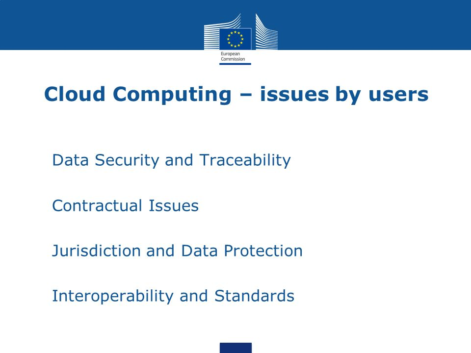 Cloud Computing – issues by users Data Security and Traceability Contractual Issues Jurisdiction and Data Protection Interoperability and Standards