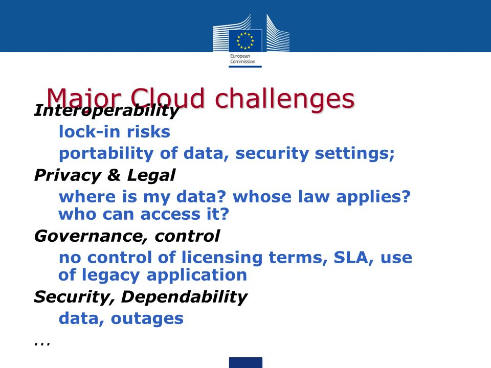 Major Cloud challenges Interoperability lock-in risks portability of data, security settings; Privacy & Legal where is my data.