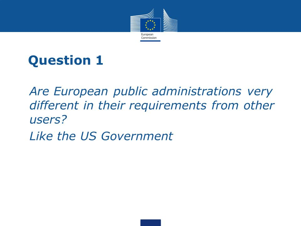 Question 1 Are European public administrations very different in their requirements from other users.