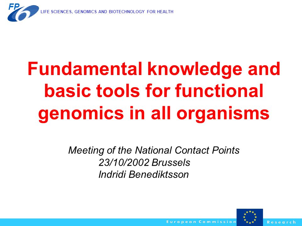 LIFE SCIENCES, GENOMICS AND BIOTECHNOLOGY FOR HEALTH FP Fundamental knowledge and basic tools for functional genomics in all organisms Meeting of the