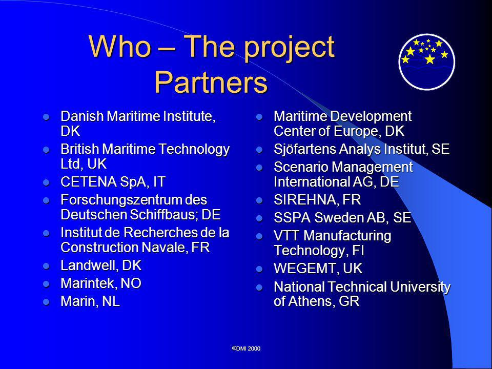 DMI 2000 Who – The Project Partners Consortium composition: Consortium composition: – One major trans-european legal advisor (commercial); – One maritime development organisation (membership); – Two futurist analysis companies (commercial); – Two universities (actually, one university and one association of universities); – Ten maritime advisors (towing tanks, marine consultants, simulation centers; Almost all commercial)