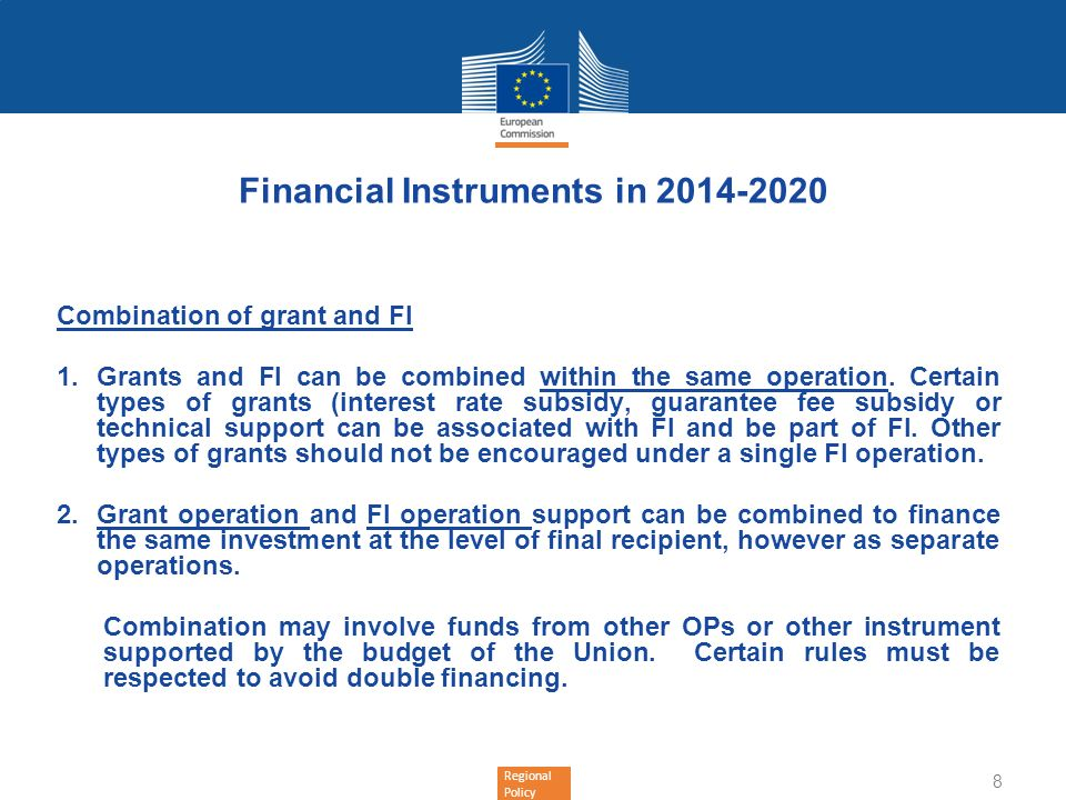Regional Policy Financial Instruments in 2014-2020 Combination of grant and FI 1.Grants and FI can be combined within the same operation. Certain type
