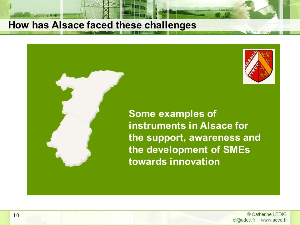 © Catherine LEDIG cl@adec.fr www.adec.fr 10 Some examples of instruments in Alsace for the support, awareness and the development of SMEs towards innovation How has Alsace faced these challenges