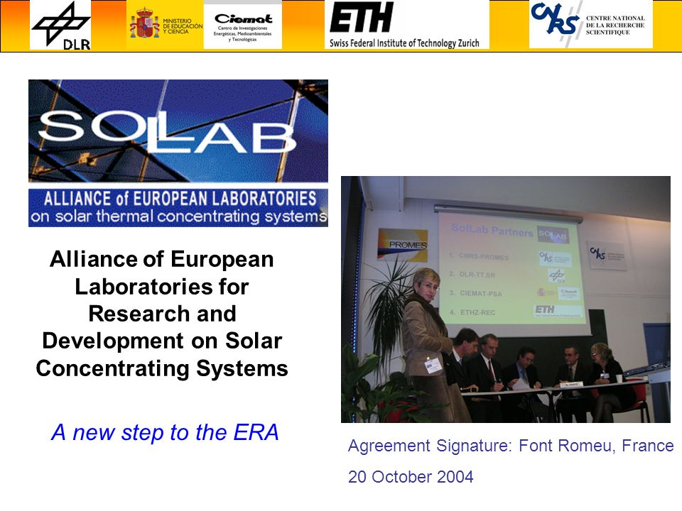 Alliance of European Laboratories for Research and Development on Solar Concentrating Systems A new step to the ERA Agreement Signature: Font Romeu, France 20 October 2004