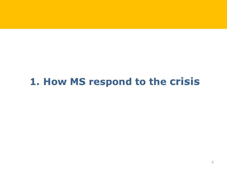 1. How MS respond to the crisis 6