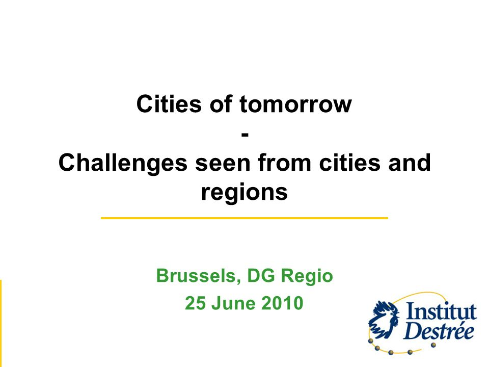 Cities of tomorrow - Challenges seen from cities and regions Brussels, DG Regio 25 June 2010
