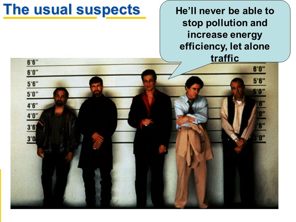 The usual suspects Hell never be able to stop pollution and increase energy efficiency, let alone traffic