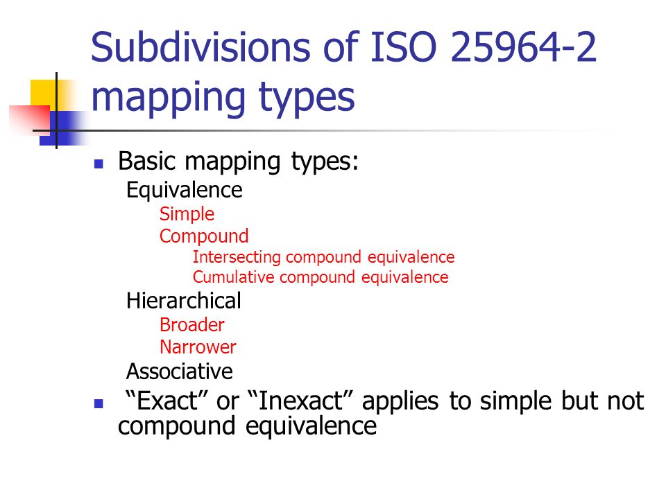 Subdivisions of ISO 25964-2 mapping types Basic mapping types: Equivalence Simple Compound Intersecting compound equivalence Cumulative compound equiv