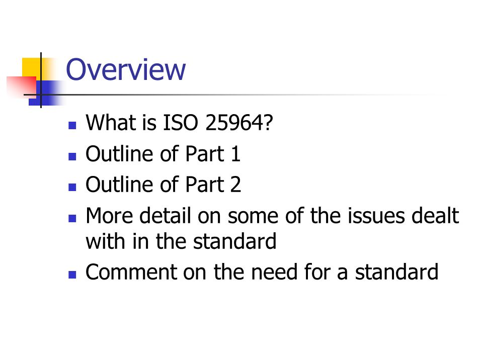 Overview What is ISO 25964? Outline of Part 1 Outline of Part 2 More detail on some of the issues dealt with in the standard Comment on the need for a