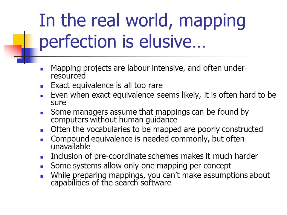 In the real world, mapping perfection is elusive… Mapping projects are labour intensive, and often under- resourced Exact equivalence is all too rare