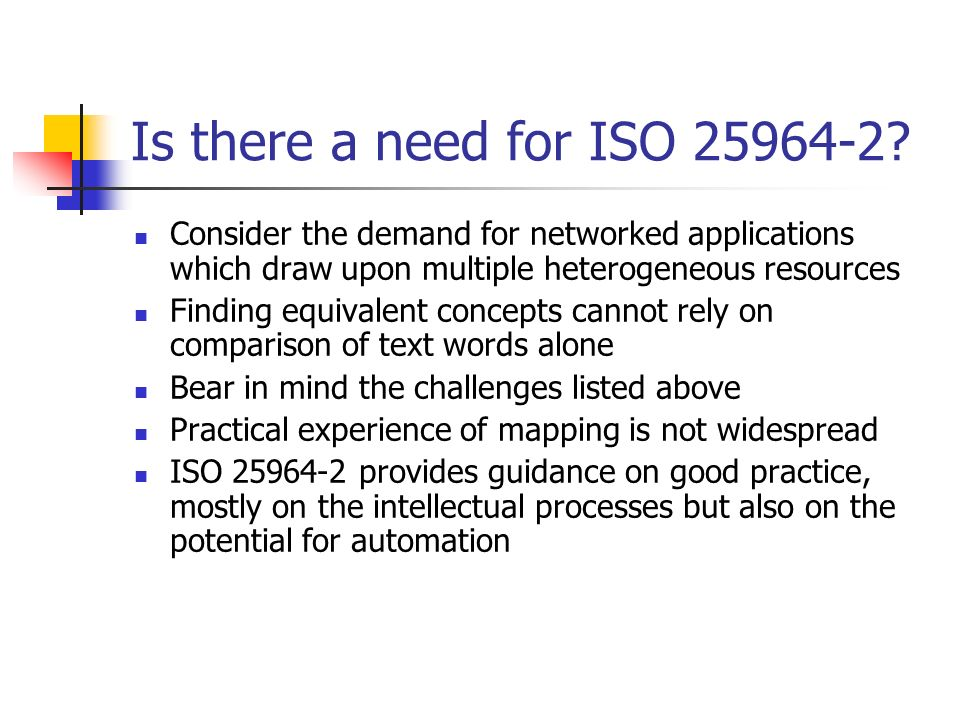 Is there a need for ISO 25964-2? Consider the demand for networked applications which draw upon multiple heterogeneous resources Finding equivalent co