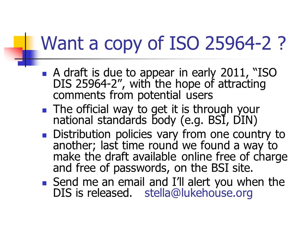 Want a copy of ISO 25964-2 ? A draft is due to appear in early 2011, ISO DIS 25964-2, with the hope of attracting comments from potential users The of