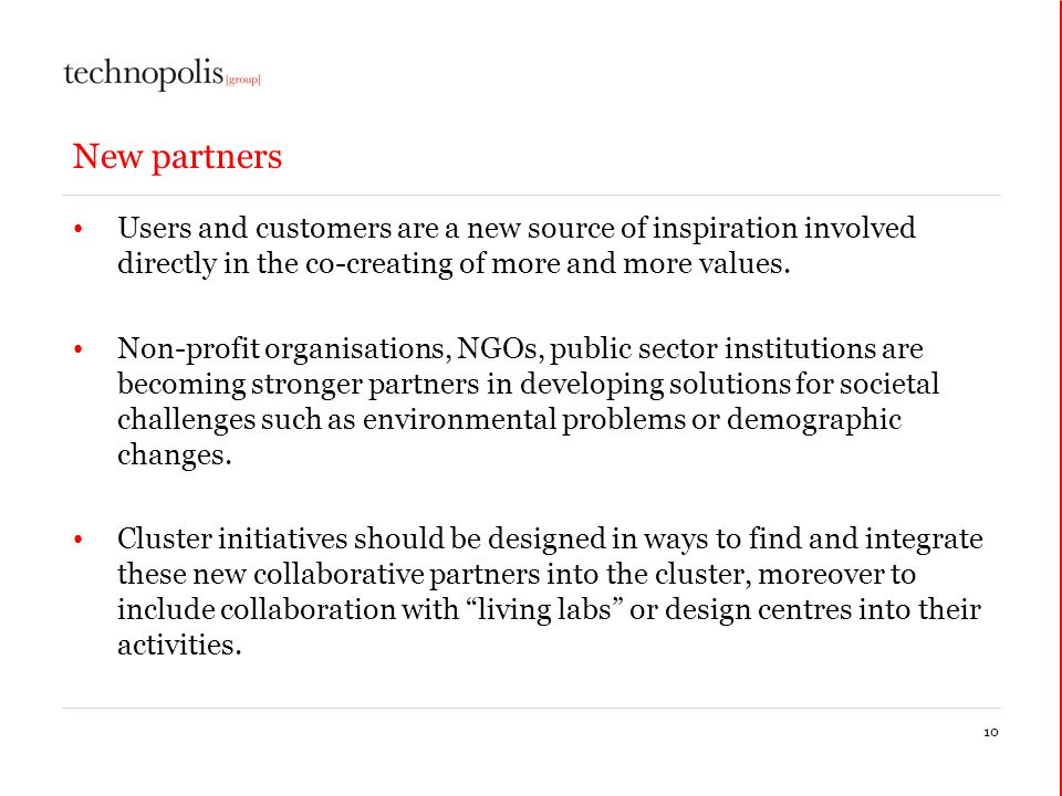 New partners Users and customers are a new source of inspiration involved directly in the co-creating of more and more values. Non-profit organisation
