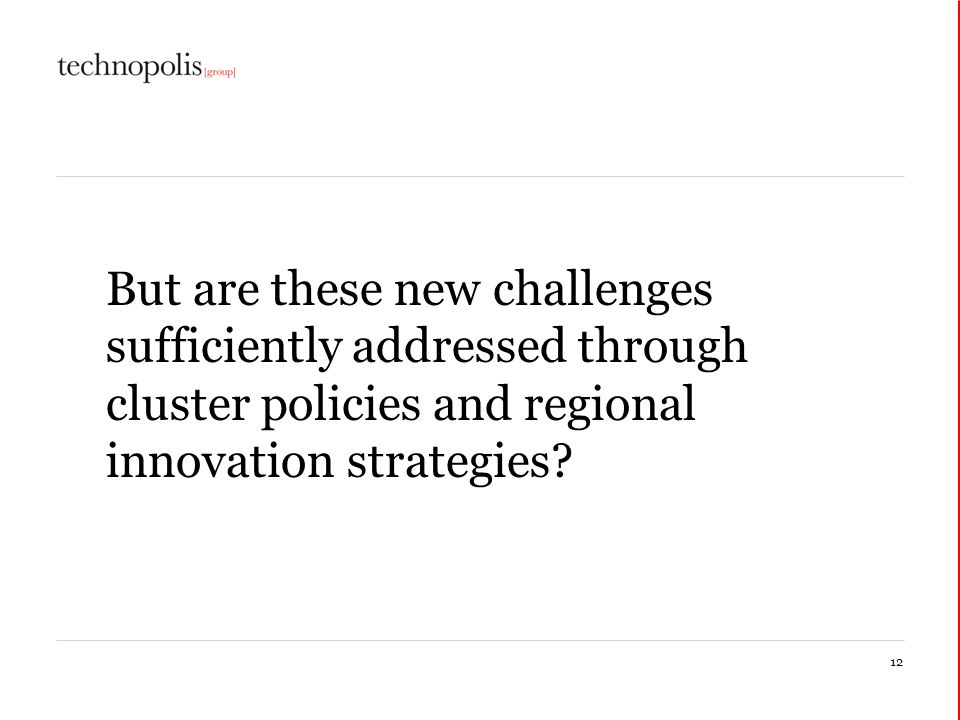 But are these new challenges sufficiently addressed through cluster policies and regional innovation strategies? 12